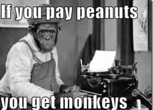 pay peanuts get monkeys small